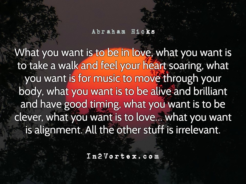 Abraham-Hicks, esther hicks, abraham hicks quotes, pinterest, in2vortex, law of attraction, Abraham-Hicks Followers. Abraham-Hicks, loa, What you want is to be in love,