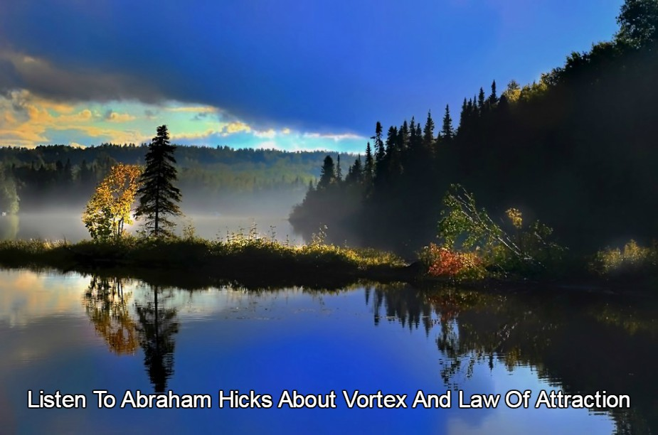 Listen To Abraham Hicks About Vortex And Law Of Attraction, IN2VORTEX