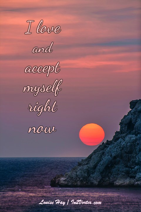 Louise Hay - I love and accept myself right now, #Quotes, in2vortex, motivational quotes, life quotes,
