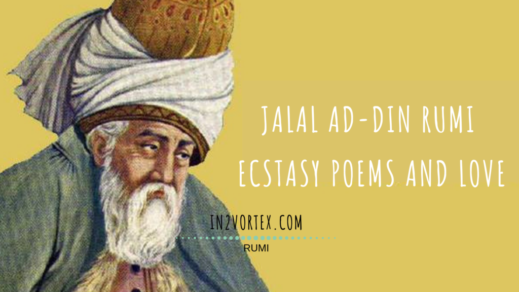 Jalal Ad-Din Rumi Ecstasy Poems And Love, in2vortex