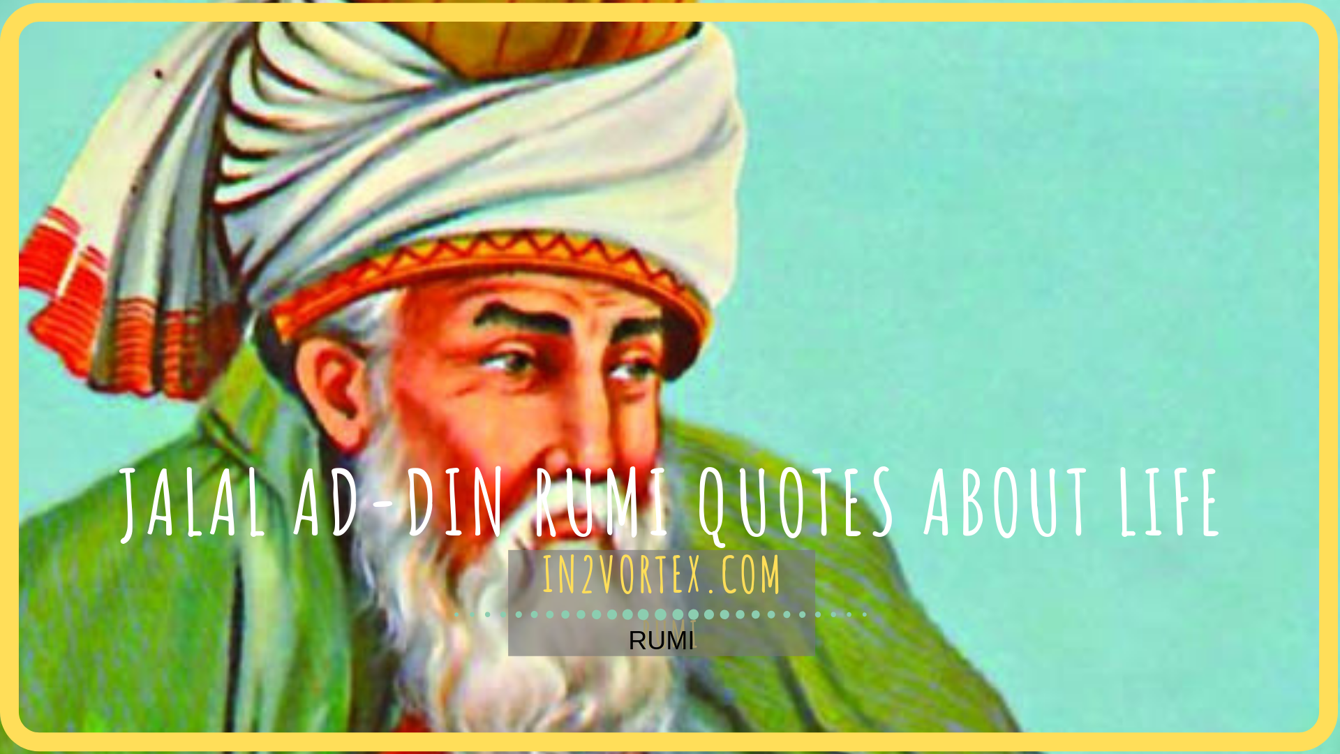 Jalal ad-Din Rumi quotes About Life 2019, in2vortex